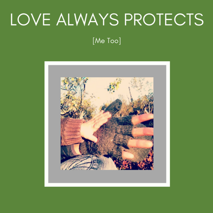 Love Always Protects [Me Too]
